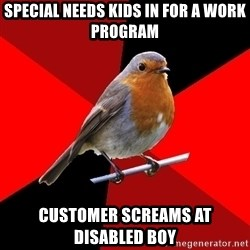 Retail Robin - special needs kids in for a work program customer screams at disabled boy
