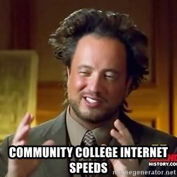 Ancient Aliens - community college internet speeds
