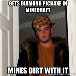 Scumbag Steve - gets diamond pickaxe in minecraft mines dirt with it