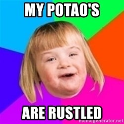 I can count to potato - my potao's are rustled