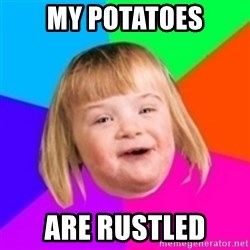 I can count to potato - My potatoes are rustled
