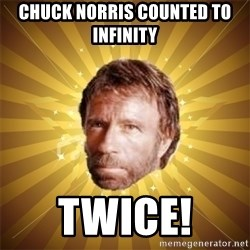 Chuck Norris Advice - Chuck norris counted to infinity  twice!