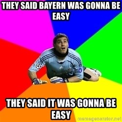 IKERcasillasproblems - they said bayern was gonna be easy they said it was gonna be easy