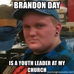 Oakes Unleashed - Brandon day is a youth leader at my church
