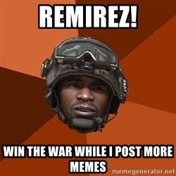 Sgt. Foley - remirez! win the war while i post more memes