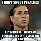 Sergio Ramos 4  - I don't shoot penalties but when i do, i think i am defending and try to clear the ball