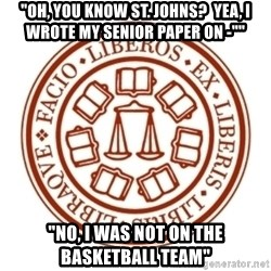 """Johnnie Memes - """"Oh, you know st. Johns?  Yea, I wrote my senior paper on -"""""""" """"No, I was not on the basketball team"""""""