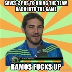 Iker Casillas - saves 2 pks to bring the team back into the game ramos fucks up
