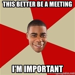 Tracy Jordan - This better be a Meeting I'm important