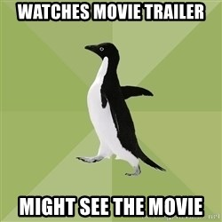 Socially Average Penguin - watches movie trailer might see the movie