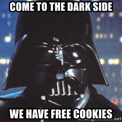 Darth Vader - come to the dark side we have free cookies