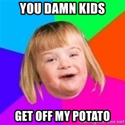 I can count to potato - you damn kids get off my potato
