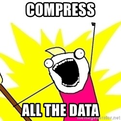 X ALL THE THINGS - compress all the data