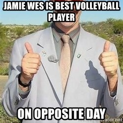 borat - Jamie Wes is best volleyball player On opposite day