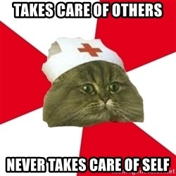 Nursing Student Cat - takes care of others never takes care of self