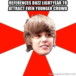 Justin Bieber - references Buzz lightyear to attract even younger crowd