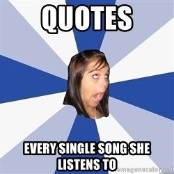 Annoying Facebook Girl - quotes every single song she listens to