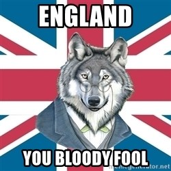 Sir Courage Wolf Esquire - England you bloody fool