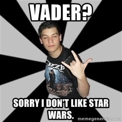 Metal Boy From Hell - Vader? Sorry I don't like star wars.