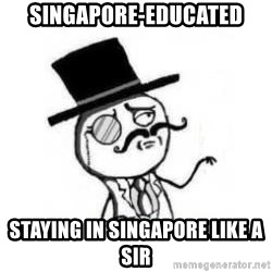 Feel Like A Sir - singapore-educated staying in singapore like a sir
