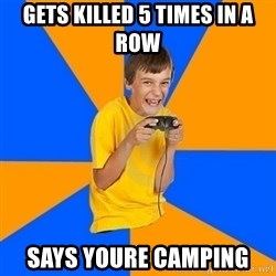 Annoying Gamer Kid - Gets killed 5 times in a row Says youre camping