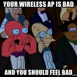 Zoidberg - Your wireless ap is bad and you should feel bad