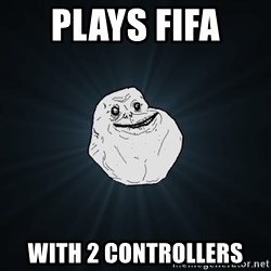 Forever Alone - plays fifa  with 2 controllers