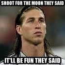 Sergio Ramos 4  - Shoot for the moon they said It'll be fun they said