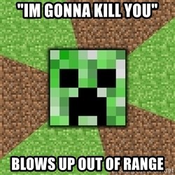 """Minecraft Creeper - """"Im gonna kill you"""" blows up out of range"""
