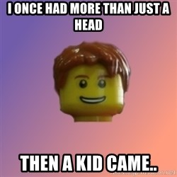 Retarded Michael - I once had more than just a head Then a kid came..