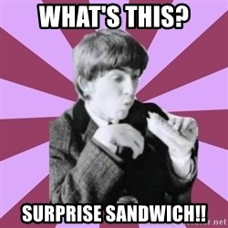 Hungry George - WHAT'S THIS? sURPRISE SANDWICH!!