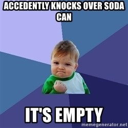Success Kid - Accedently knocks over soda can it's empty