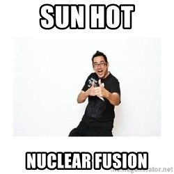 SteveSays - Sun hot nuclear Fusion