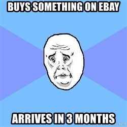 Okay Guy - buys something on ebay arrives in 3 months
