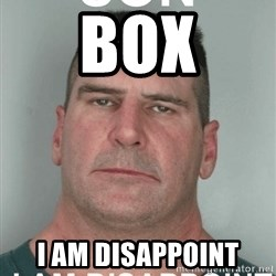 Son I Am Dissapoint - box i am disappoint