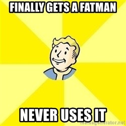 Fallout 3 - FINALLY gets a fatman  never uses it