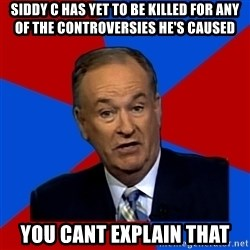 Bill O'Reilly Proves God - siddy c has yet to be killed for any of the controversies he's caused you cant explain that