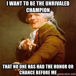 Joseph Ducreux - I want to be The Unrivaled Champion That no one has had the honor or chance before me