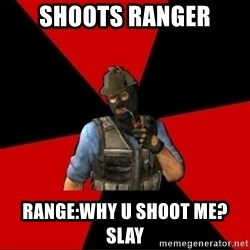 Troubled Terrorist - shoots ranger Range:Why u shoot me? Slay
