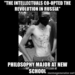 """Self Important Anarchist - """"the intellectuals co-opted the revolution in russia"""" philosophy major at new school"""