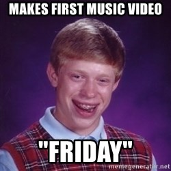 """Bad Luck Brian - makes first music video """"friday"""""""