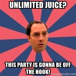 Buster Bluth Arr. - unlimited juice? this party is gonna be off the hook!