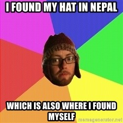 Superior Hipster - i found my hat in nepal which is also where i found myself