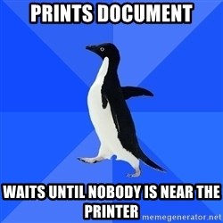 Socially Awkward Penguin - PRINTS DOCUMENT WAITS UNTIL NOBODY IS NEAR THE PRINTER