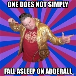 Gold Jacket Guy - One does not simply Fall asleep on adderAll