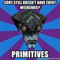 Javik the Prothean - Sony still doesn't have event weekends? primitives