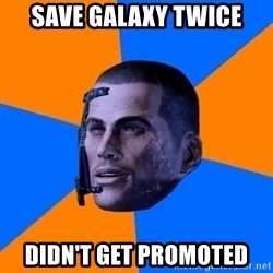 Chilled out Shepard - save galaxy twice didn't get promoted