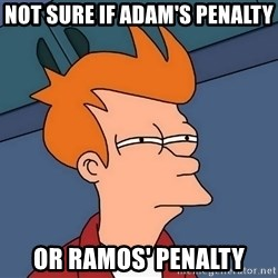 Futurama Fry - not sure if adam's penalty or ramos' penalty
