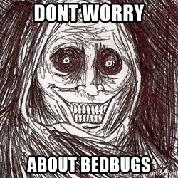 Shadowlurker - dont worry about bedbugs