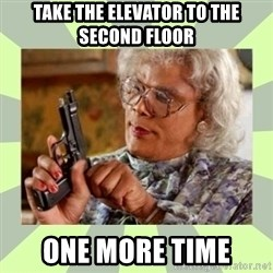 Tyler Perry - Take the elevator to the second floor one more time